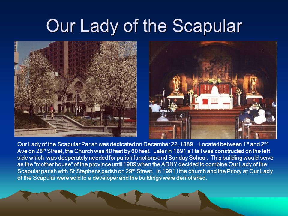 Our Lady of the Scapular Our Lady of the Scapular Parish was dedicated on December 22, 1889. Located between 1 st and 2 nd Ave on 28 th Street, the Ch