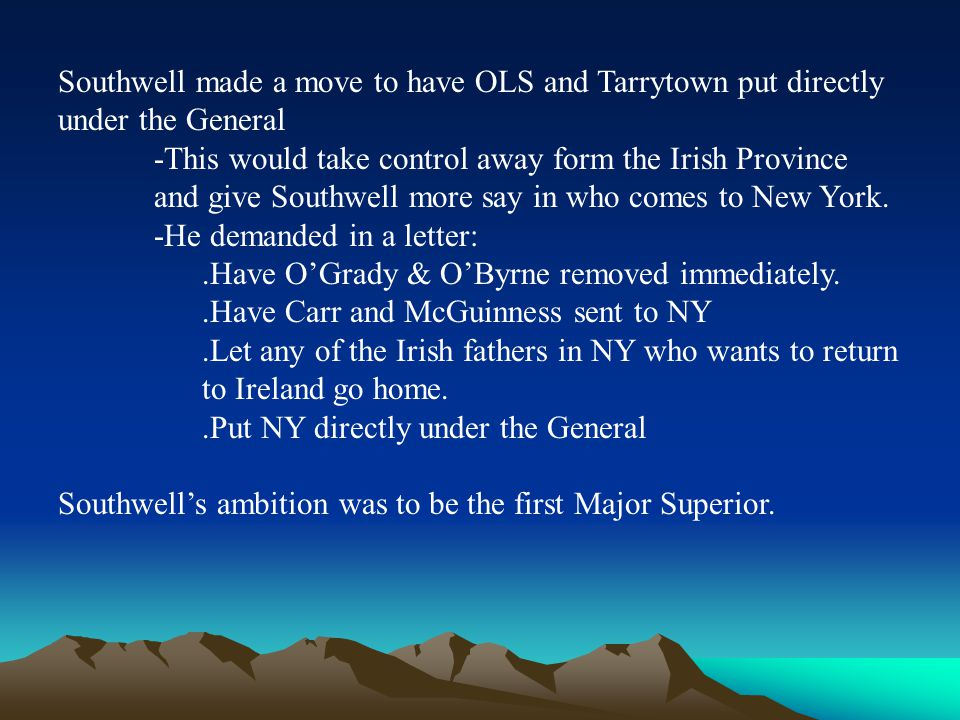 Southwell made a move to have OLS and Tarrytown put directly under the General -This would take control away form the Irish Province and give Southwel