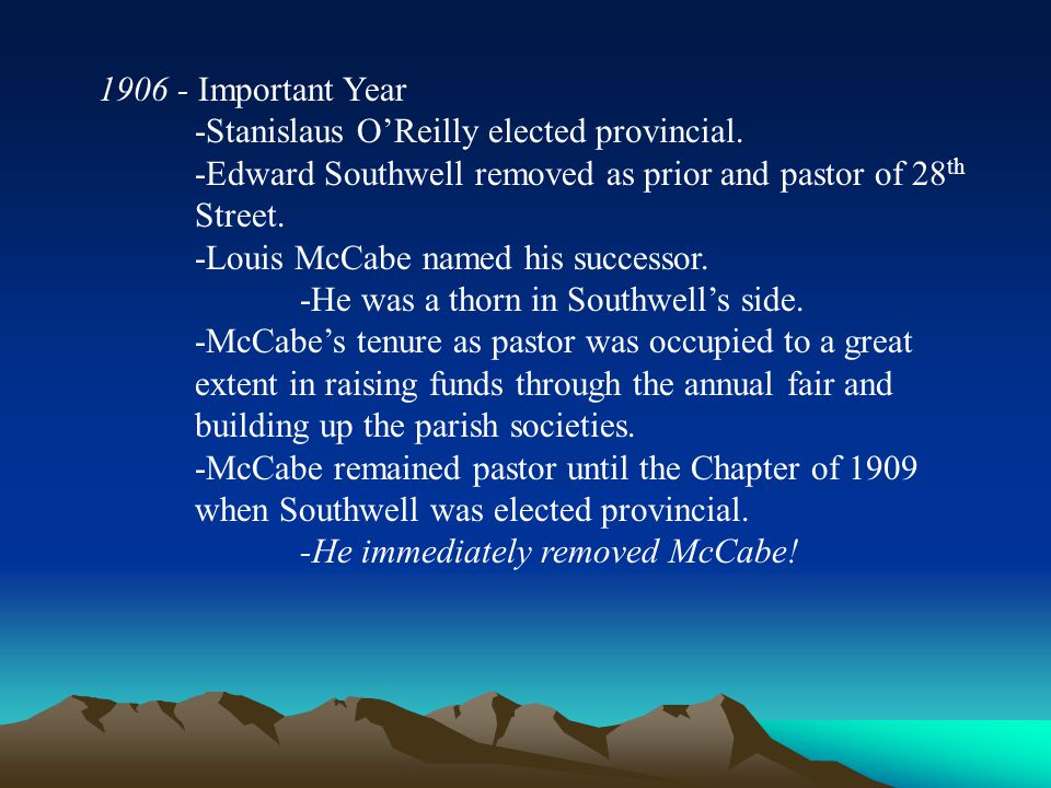 1906 - Important Year -Stanislaus O'Reilly elected provincial. -Edward Southwell removed as prior and pastor of 28 th Street. -Louis McCabe named his