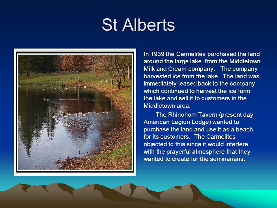 St Alberts In 1939 the Carmelites purchased the land around the large lake from the Middletown Milk and Cream company. The company harvested ice from