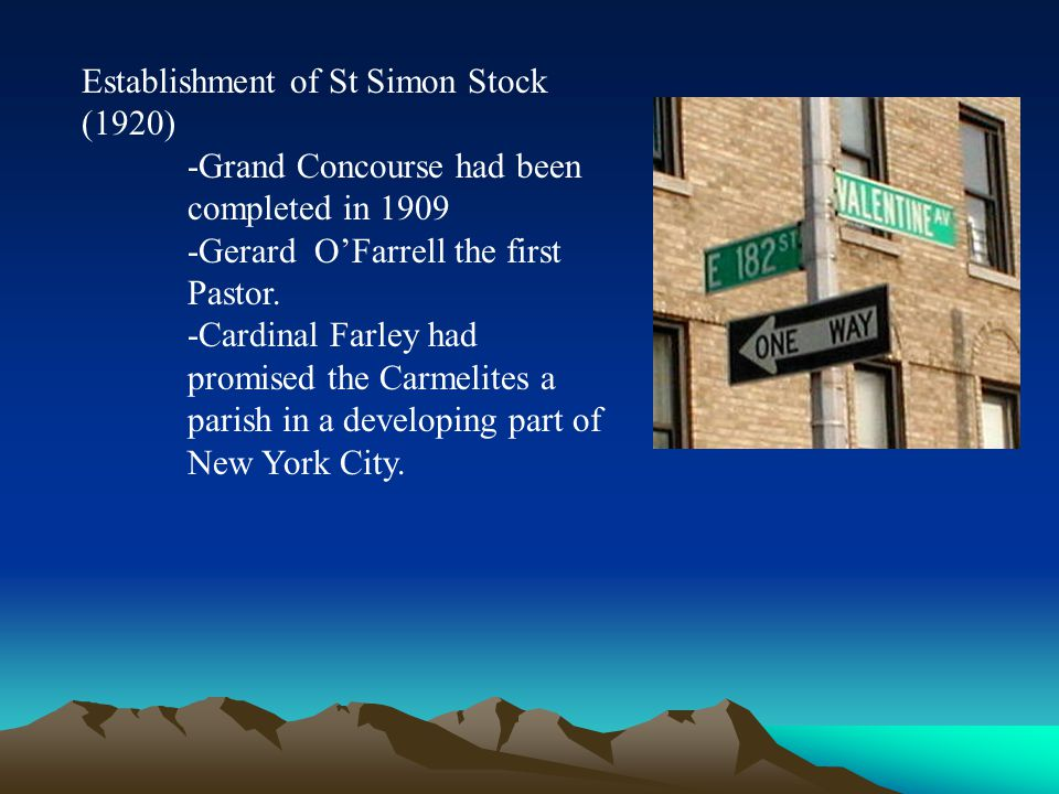 Establishment of St Simon Stock (1920) -Grand Concourse had been completed in 1909 -Gerard O'Farrell the first Pastor. -Cardinal Farley had promised t