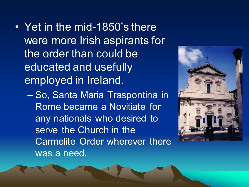 Yet in the mid-1850's there were more Irish aspirants for the order than could be educated and usefully employed in Ireland. –So, Santa Maria Traspont