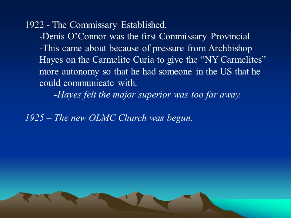 1922 - The Commissary Established. -Denis O'Connor was the first Commissary Provincial -This came about because of pressure from Archbishop Hayes on t