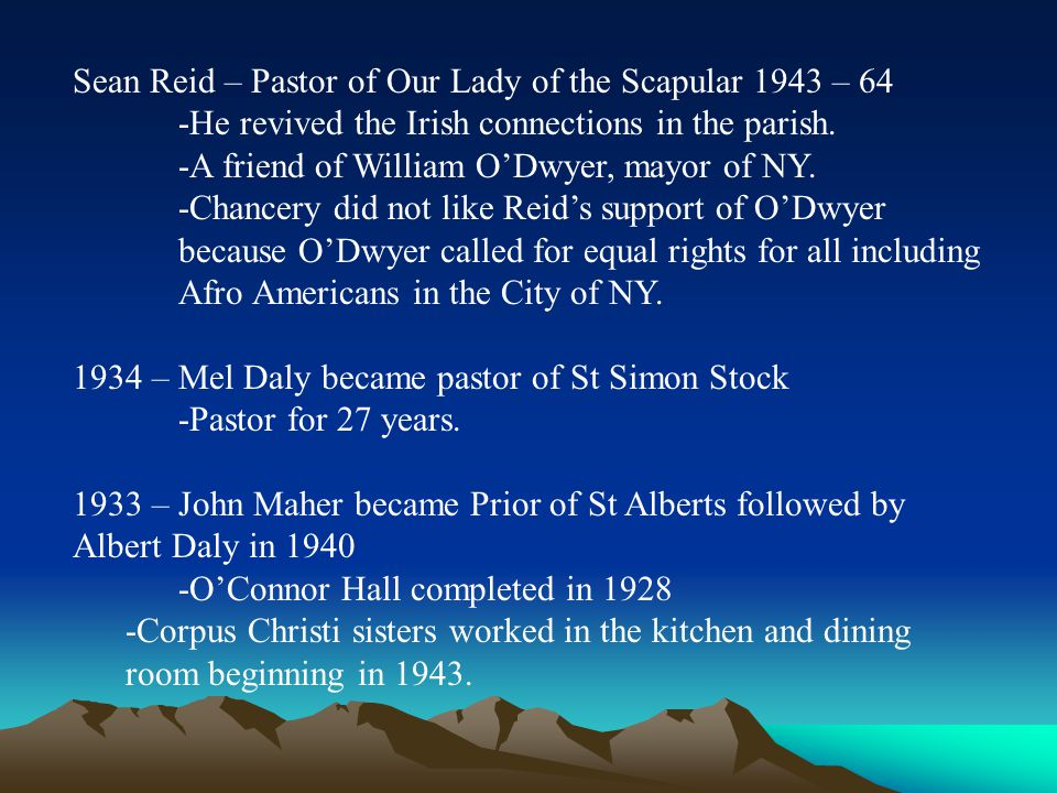 Sean Reid – Pastor of Our Lady of the Scapular 1943 – 64 -He revived the Irish connections in the parish. -A friend of William O'Dwyer, mayor of NY. -