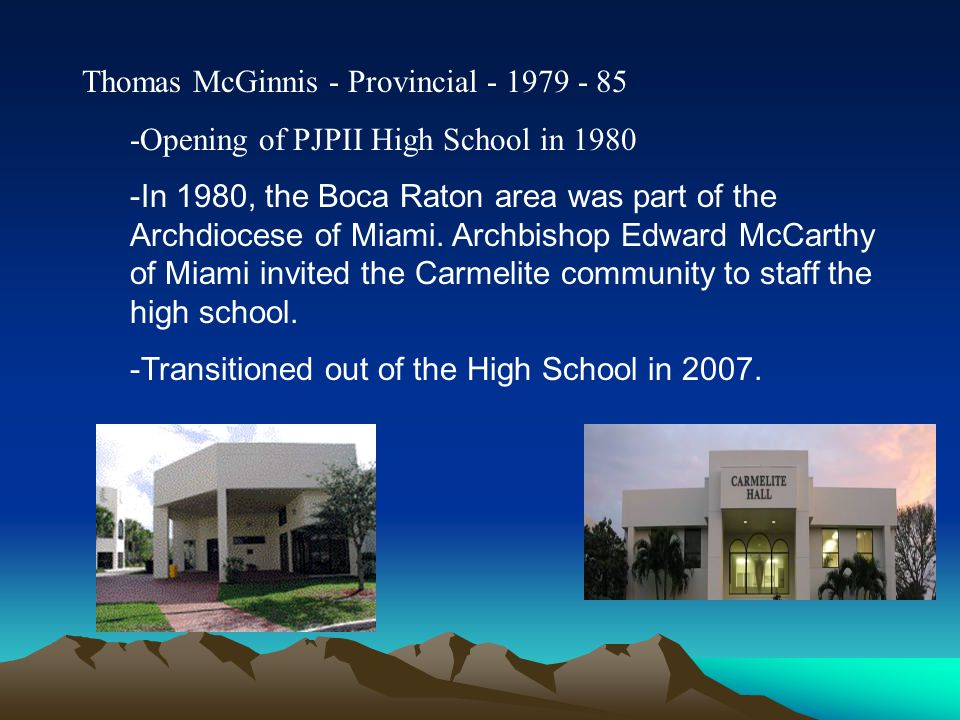 Thomas McGinnis - Provincial - 1979 - 85 -Opening of PJPII High School in 1980 -In 1980, the Boca Raton area was part of the Archdiocese of Miami. Arc
