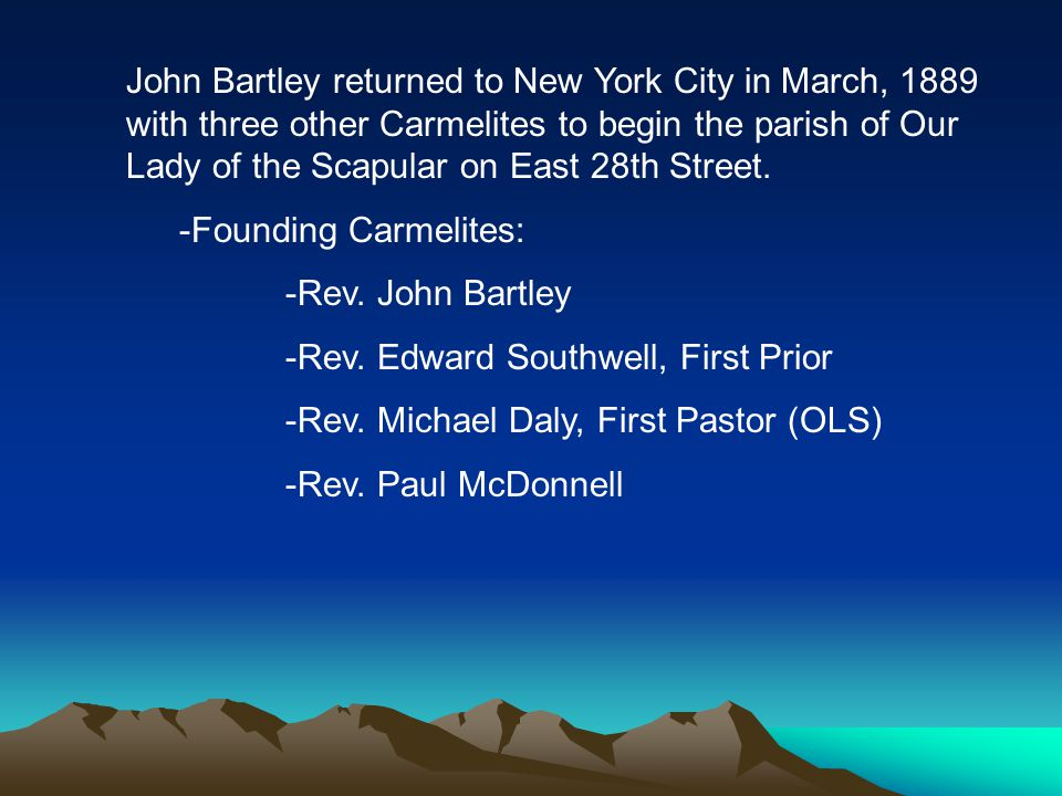 John Bartley returned to New York City in March, 1889 with three other Carmelites to begin the parish of Our Lady of the Scapular on East 28th Street.