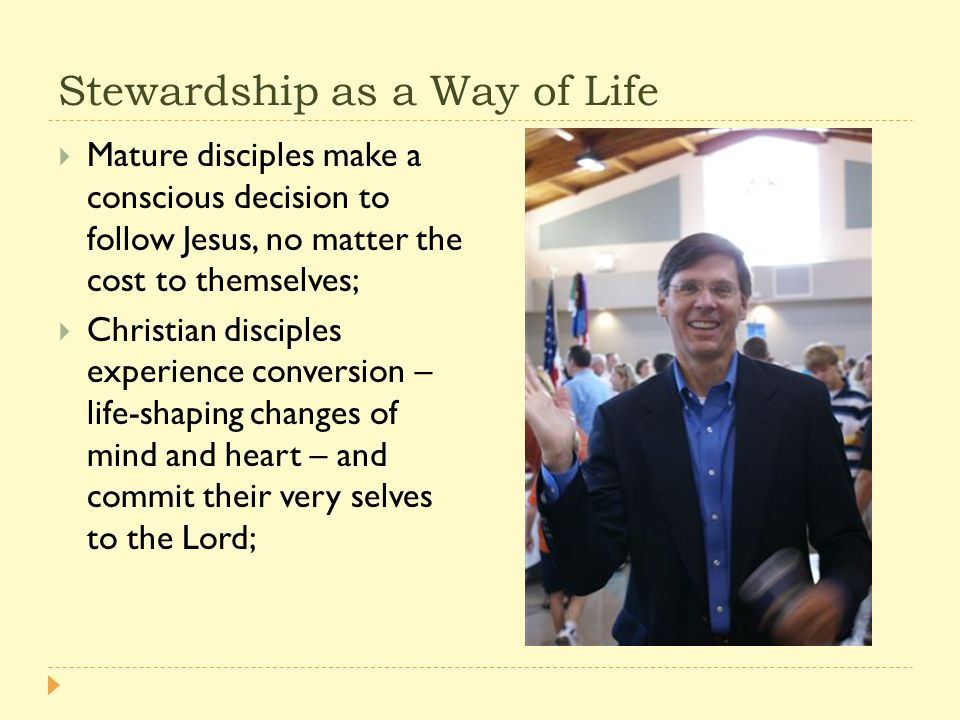 Stewardship as a Way of Life  Christian stewards respond in a particular way to the call to be a disciple.