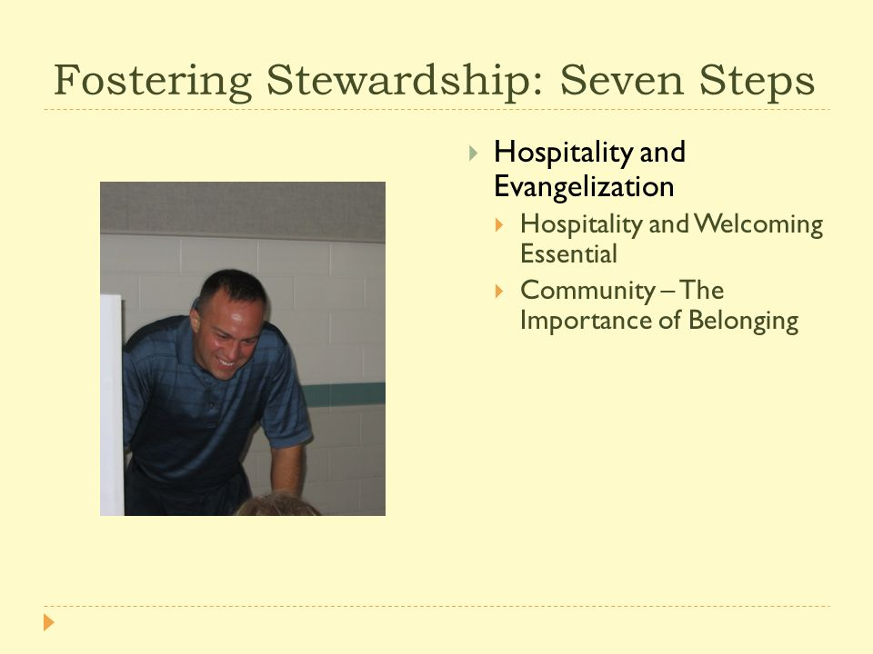 Fostering Stewardship: Seven Steps  Hospitality and Evangelization  Hospitality and Welcoming Essential  Community – The Importance of Belonging