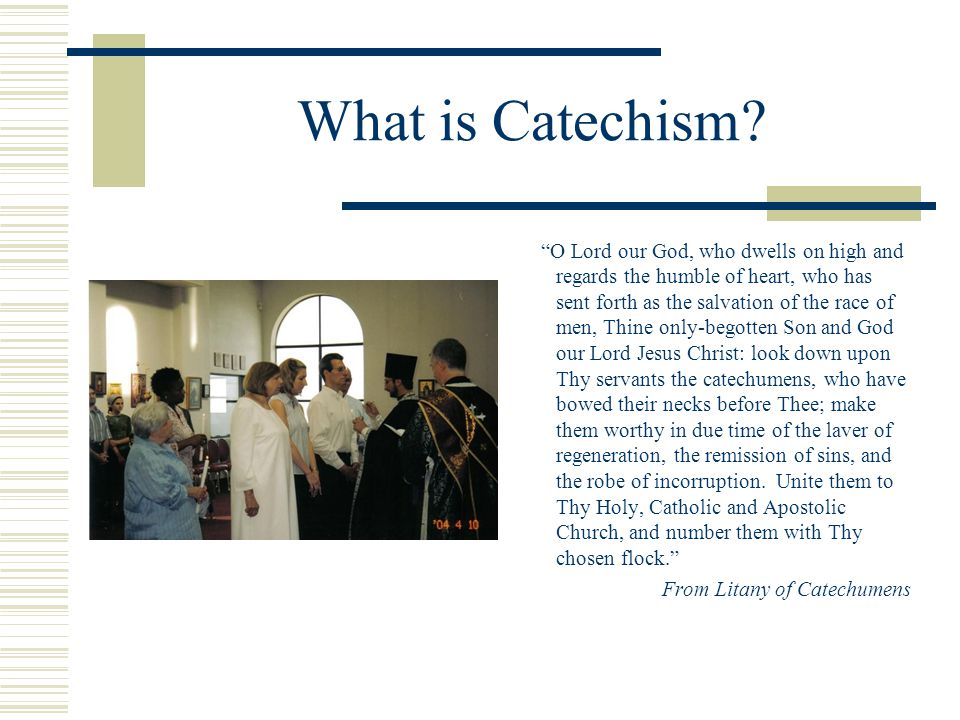 "What is Catechism? ""O Lord our God, who dwells on high and regards the humble of heart, who has sent forth as the salvation of the race of men, Thine"