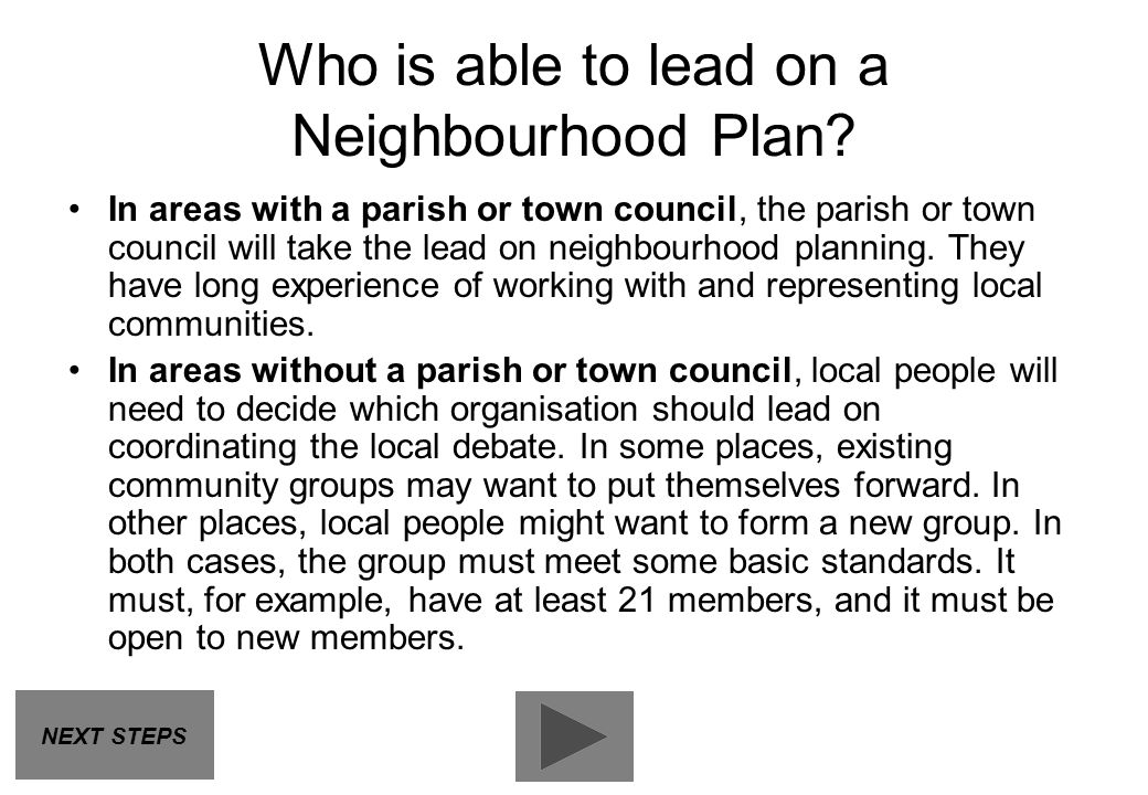 Who is able to lead on a Neighbourhood Plan? In areas with a parish or town council, the parish or town council will take the lead on neighbourhood pl
