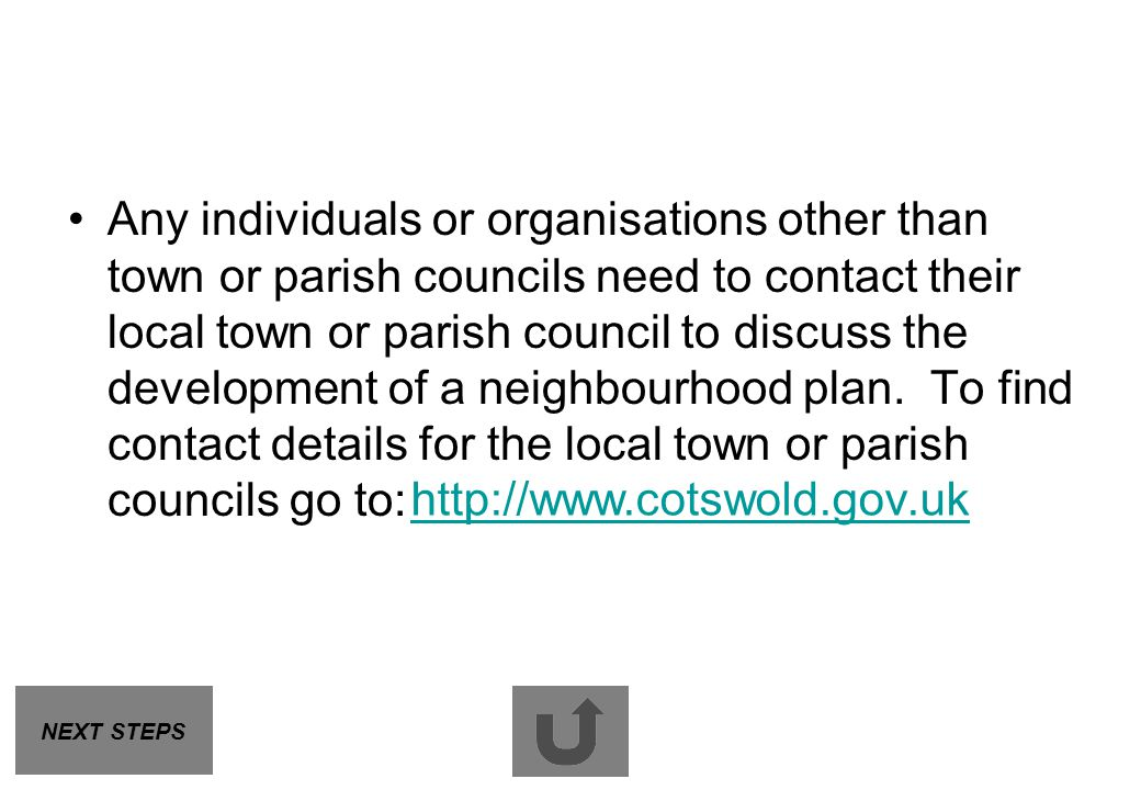 Any individuals or organisations other than town or parish councils need to contact their local town or parish council to discuss the development of a