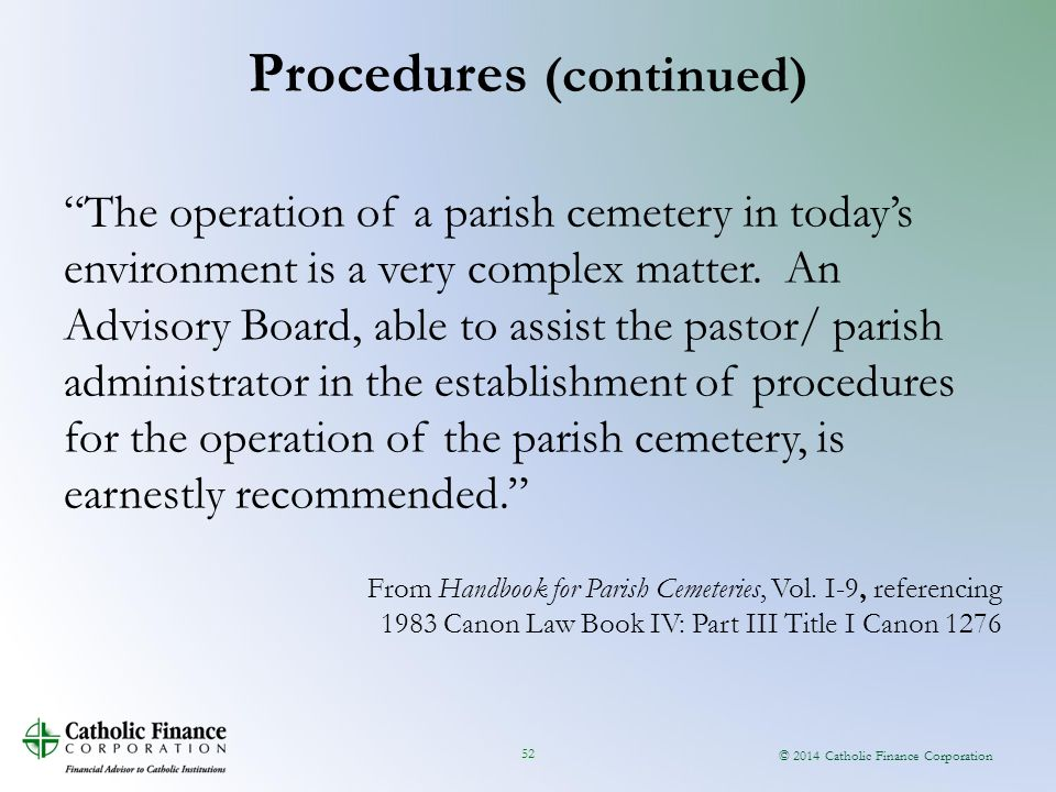 © 2014 Catholic Finance Corporation 52 The operation of a parish cemetery in today's environment is a very complex matter.