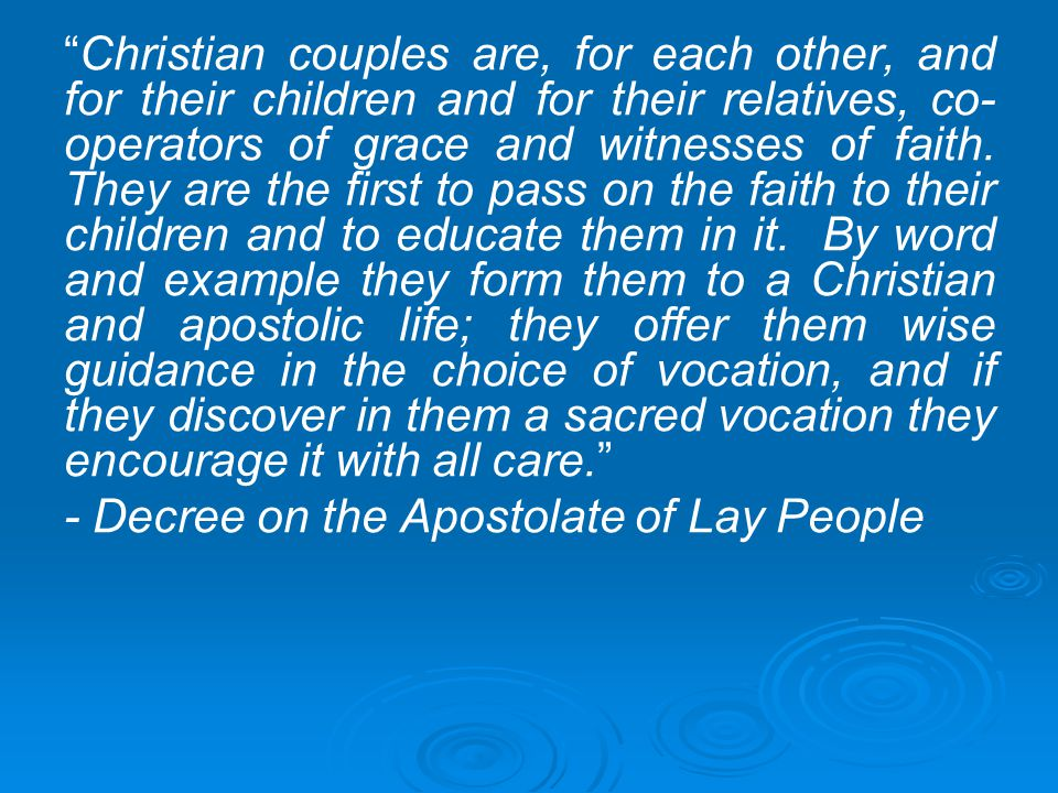"""""""Christian couples are, for each other, and for their children and for their relatives, co- operators of grace and witnesses of faith. They are the fi"""