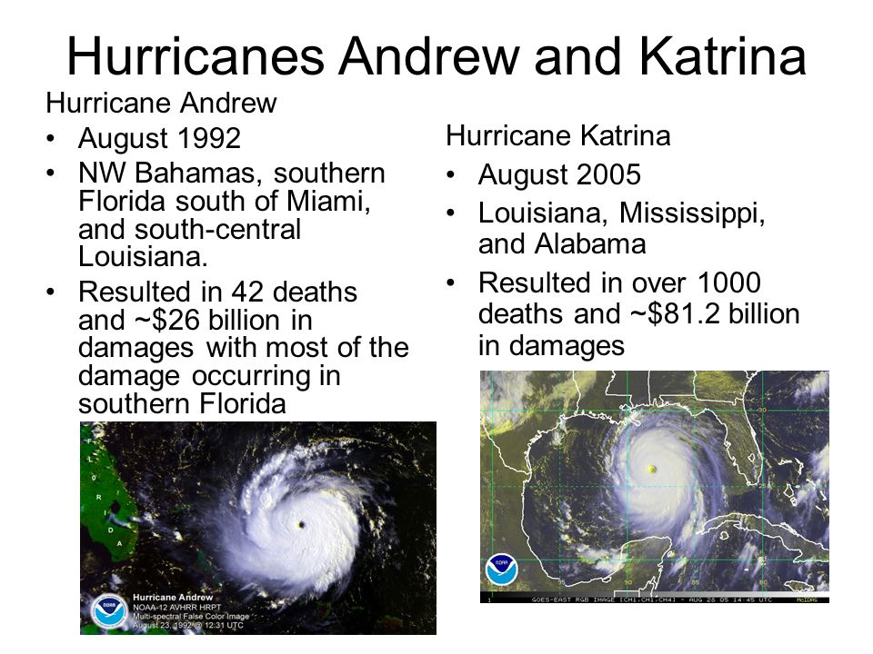 Hurricanes Andrew and Katrina Hurricane Andrew August 1992 NW Bahamas, southern Florida south of Miami, and south-central Louisiana.