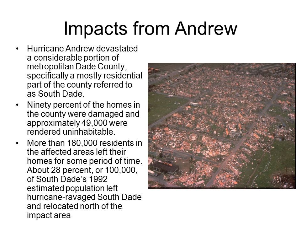 Blacks and Andrew Approximately 90 percent of South Dade's Blacks lived in the area with the greatest destruction and highest post hurricane vacancy rates compared to the rest of South Dade.