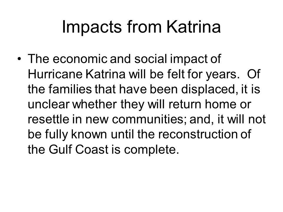 Impacts from Katrina The economic and social impact of Hurricane Katrina will be felt for years.
