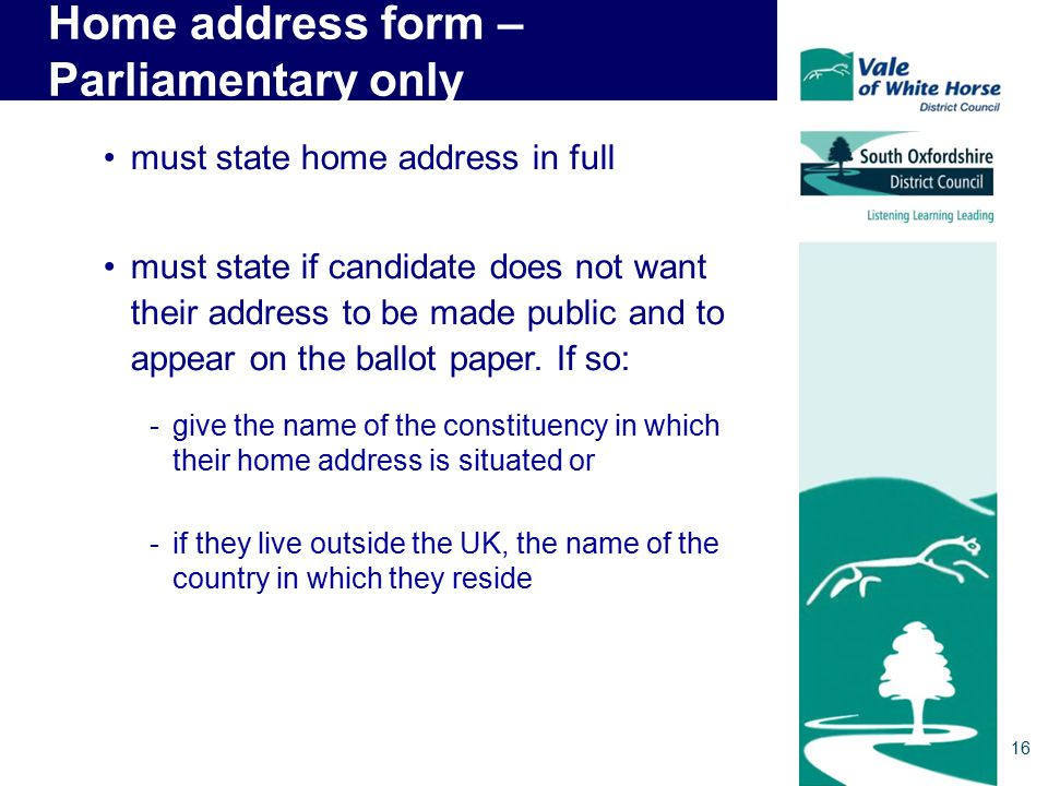 Home address form – Parliamentary only must state home address in full must state if candidate does not want their address to be made public and to appear on the ballot paper.