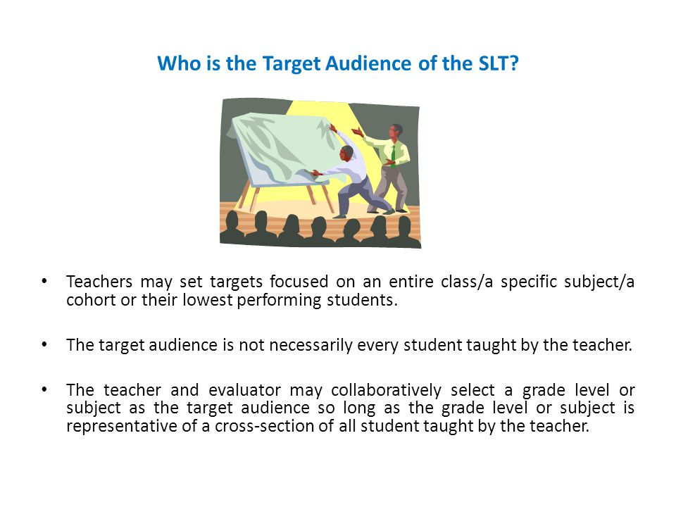Who is the Target Audience of the SLT.