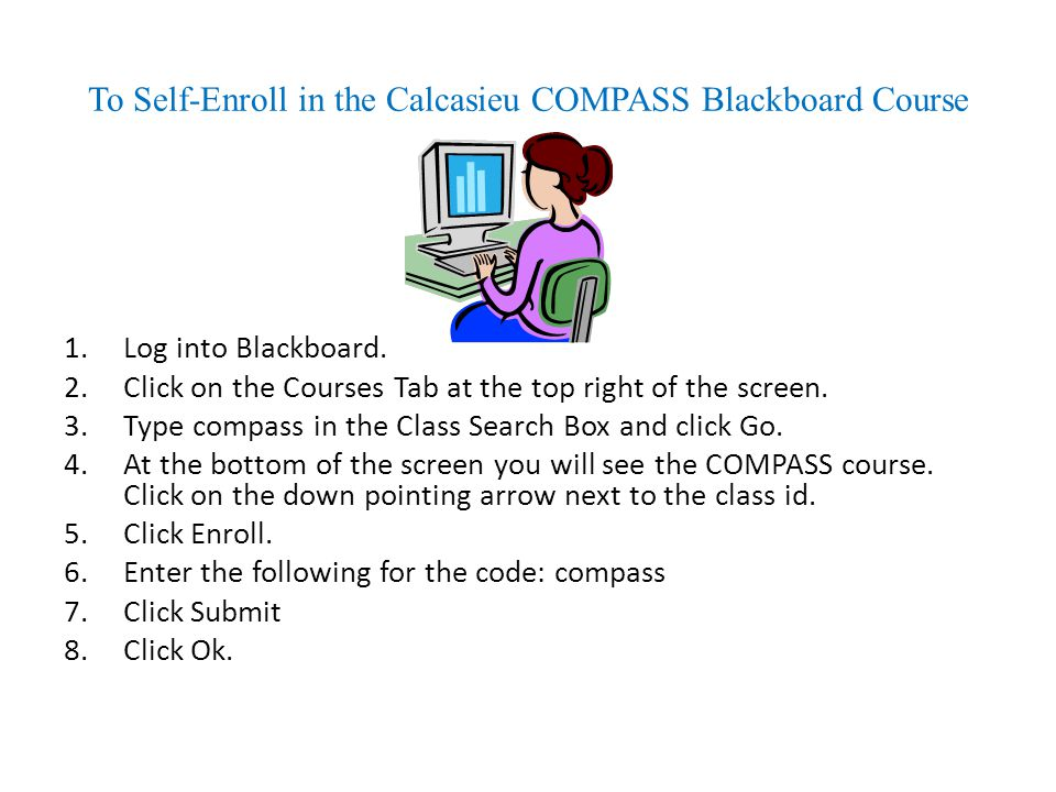 To Self-Enroll in the Calcasieu COMPASS Blackboard Course 1.Log into Blackboard. 2.Click on the Courses Tab at the top right of the screen. 3.Type com