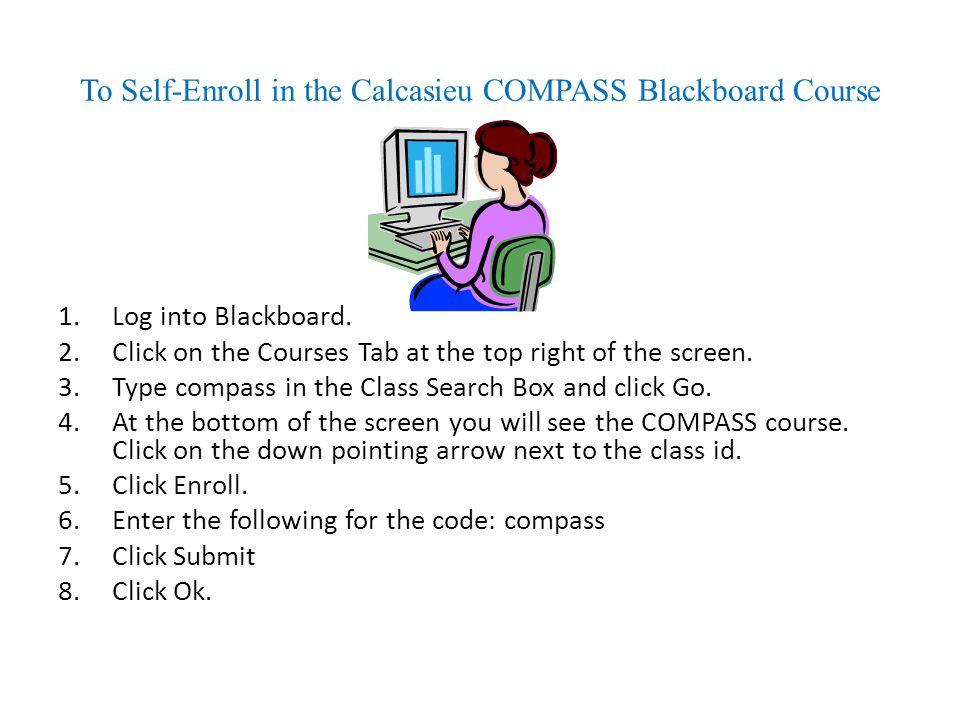To Self-Enroll in the Calcasieu COMPASS Blackboard Course 1.Log into Blackboard.