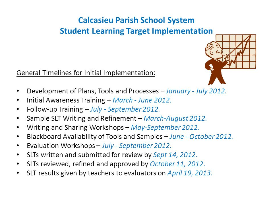 Calcasieu Parish School System Student Learning Target Implementation General Timelines for Initial Implementation: Development of Plans, Tools and Processes – January - July 2012.