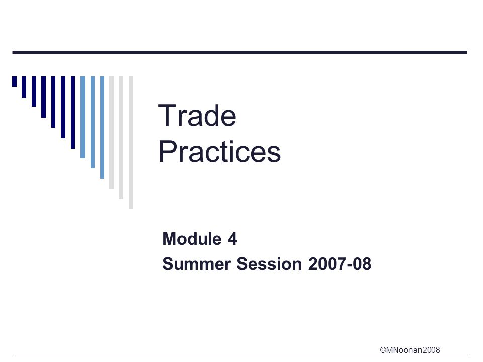 ©MNoonan2008 Trade Practices Module 4 Summer Session 2007-08