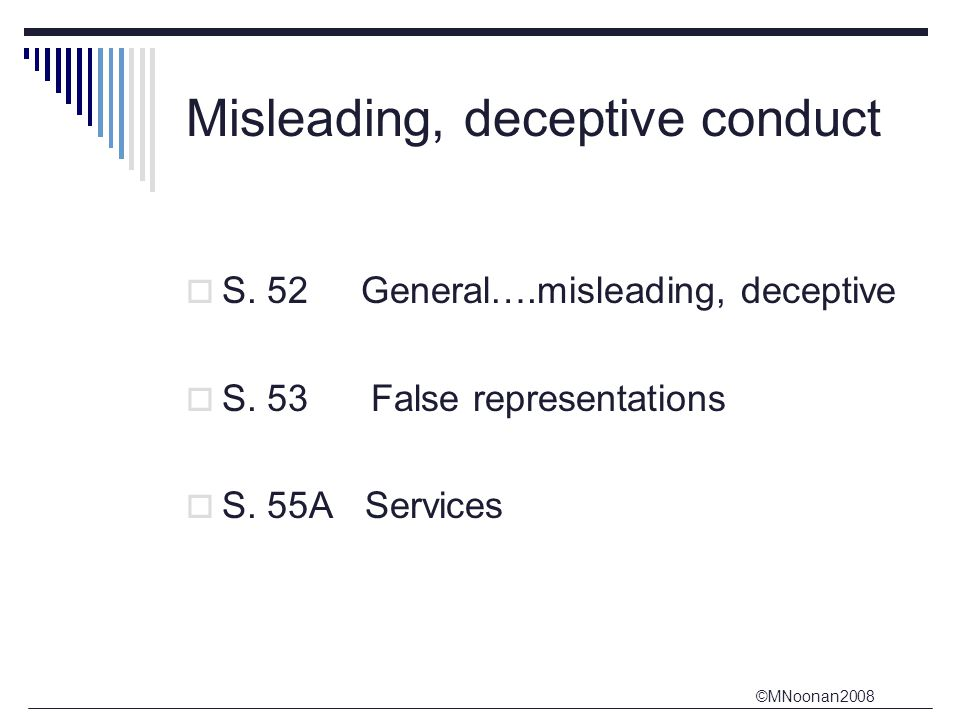 ©MNoonan2008 Misleading, deceptive conduct  S.52 General….misleading, deceptive  S.