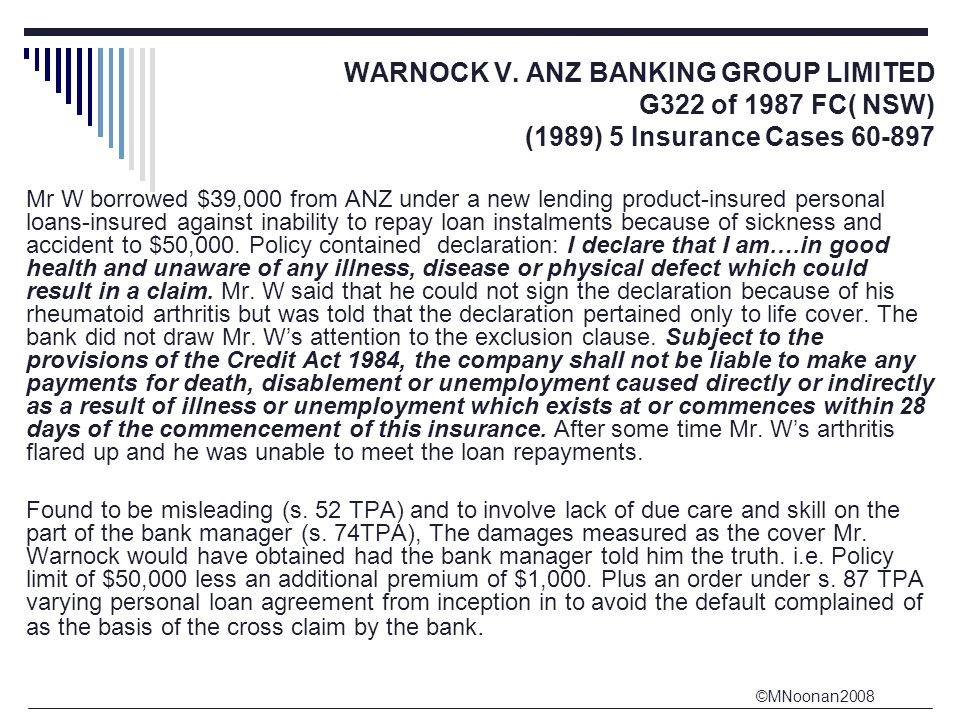 ©MNoonan2008 WARNOCK V. ANZ BANKING GROUP LIMITED G322 of 1987 FC( NSW) (1989) 5 Insurance Cases 60-897 Mr W borrowed $39,000 from ANZ under a new len