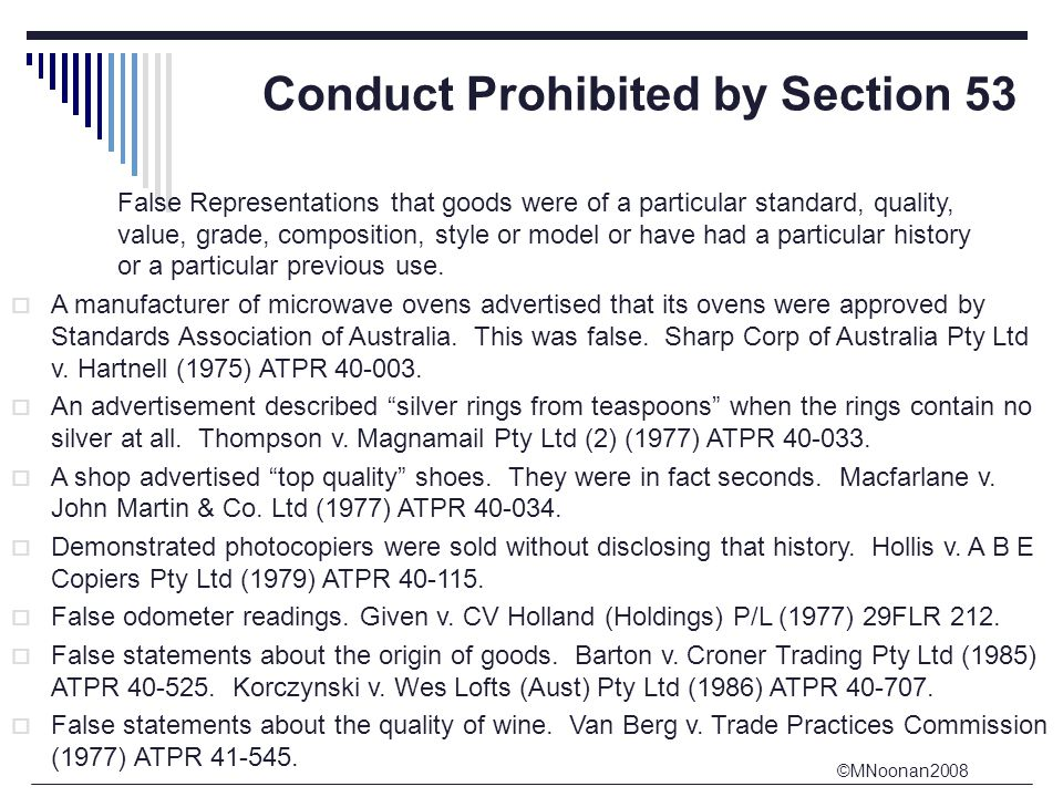©MNoonan2008 Conduct Prohibited by Section 53 False Representations that goods were of a particular standard, quality, value, grade, composition, style or model or have had a particular history or a particular previous use.