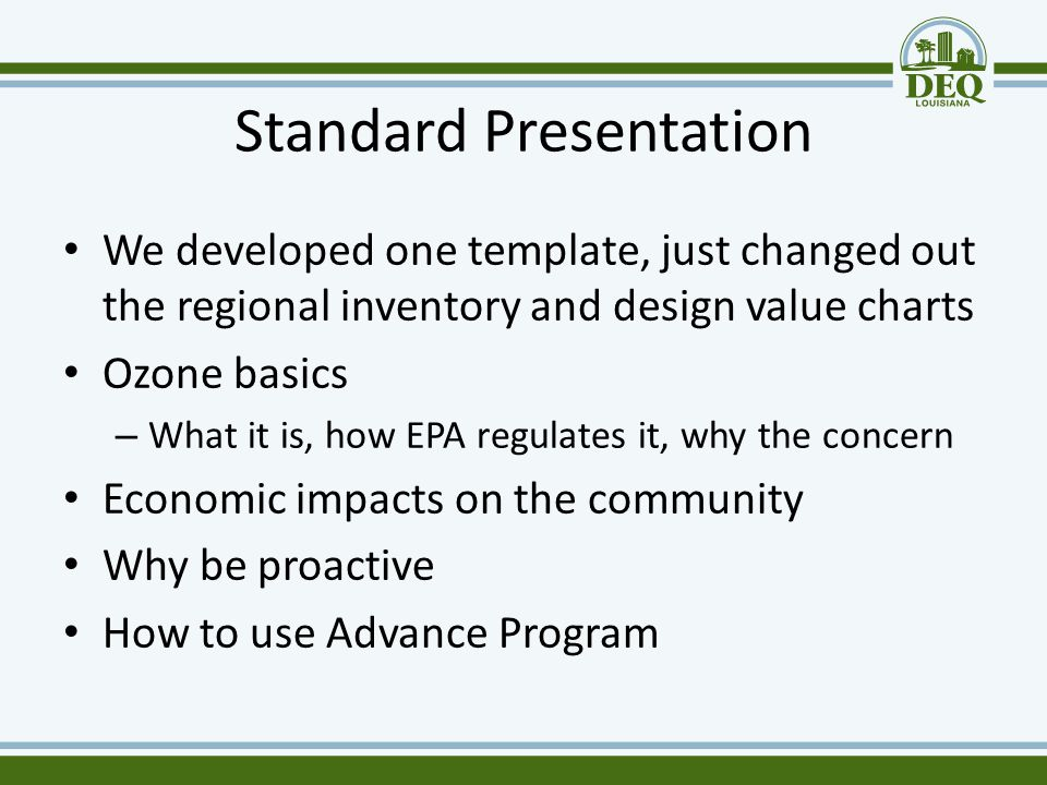 Standard Presentation We developed one template, just changed out the regional inventory and design value charts Ozone basics – What it is, how EPA re