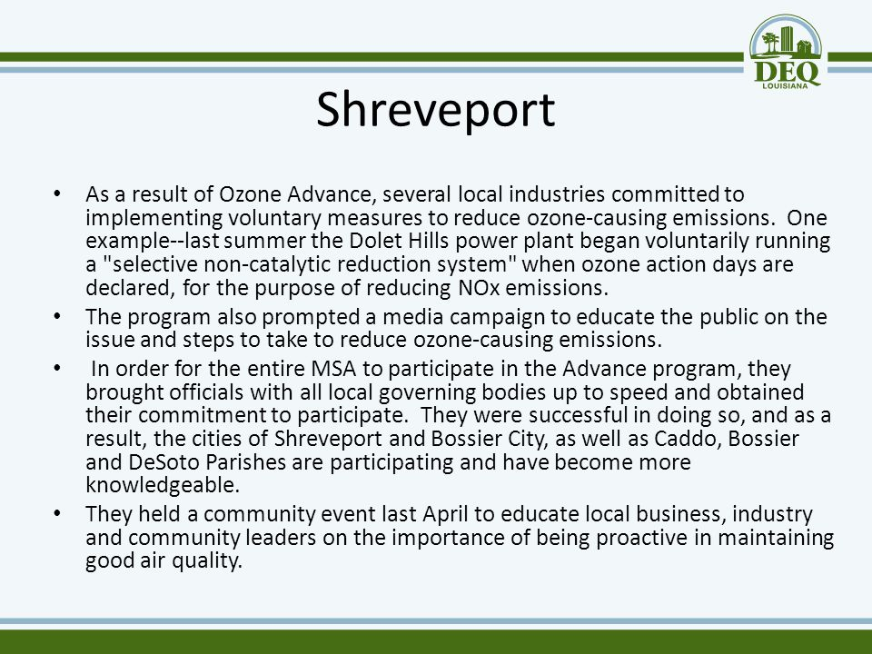 Shreveport As a result of Ozone Advance, several local industries committed to implementing voluntary measures to reduce ozone-causing emissions. One