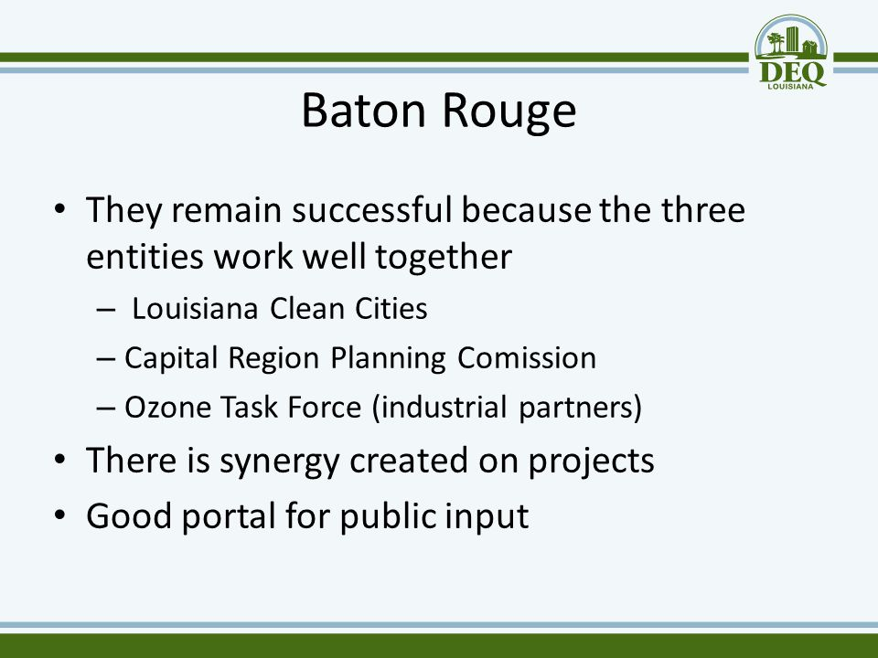 Baton Rouge They remain successful because the three entities work well together – Louisiana Clean Cities – Capital Region Planning Comission – Ozone