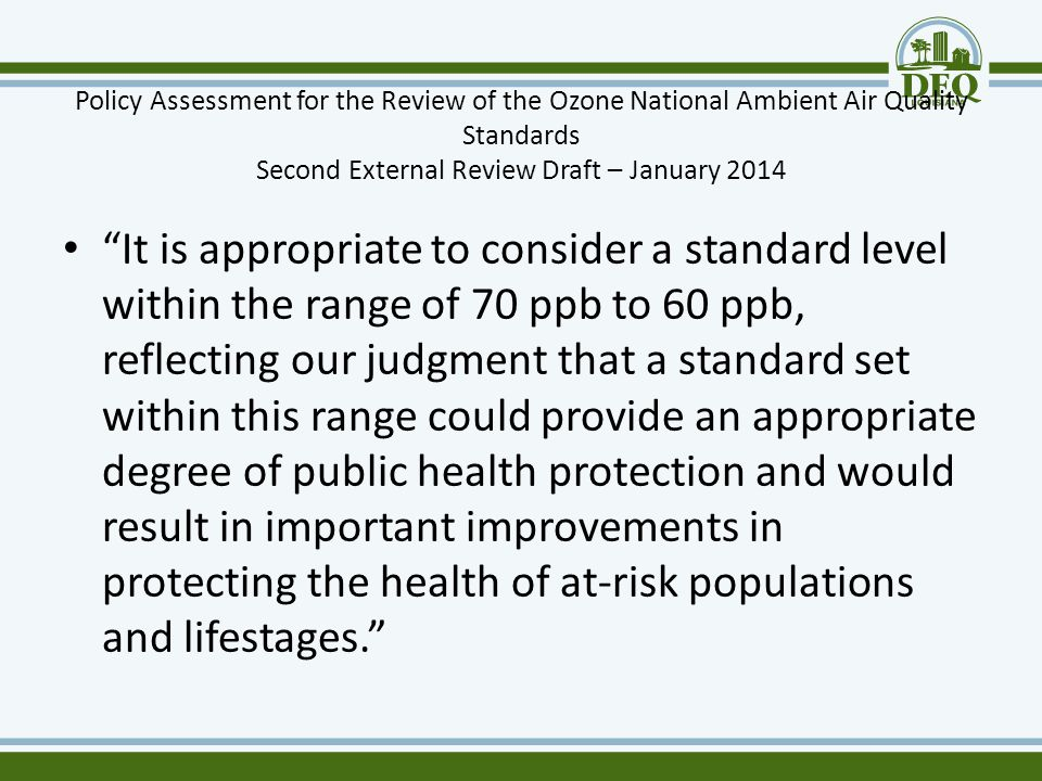 """Policy Assessment for the Review of the Ozone National Ambient Air Quality Standards Second External Review Draft – January 2014 """"It is appropriate to"""