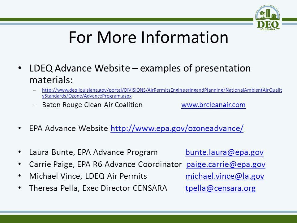For More Information LDEQ Advance Website – examples of presentation materials: – http://www.deq.louisiana.gov/portal/DIVISIONS/AirPermitsEngineeringa