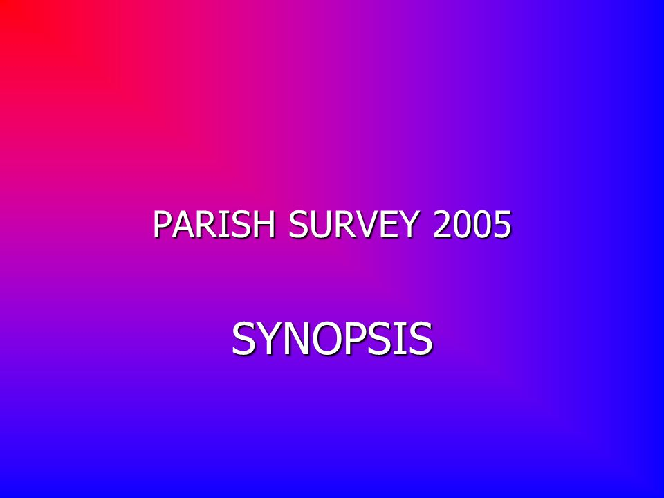 PARISH SURVEY 2005 SYNOPSIS