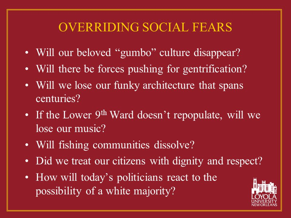 """OVERRIDING SOCIAL FEARS Will our beloved """"gumbo"""" culture disappear? Will there be forces pushing for gentrification? Will we lose our funky architectu"""