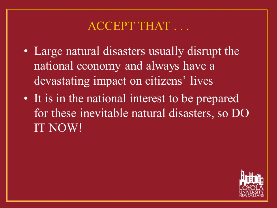 ACCEPT THAT... Large natural disasters usually disrupt the national economy and always have a devastating impact on citizens' lives It is in the natio
