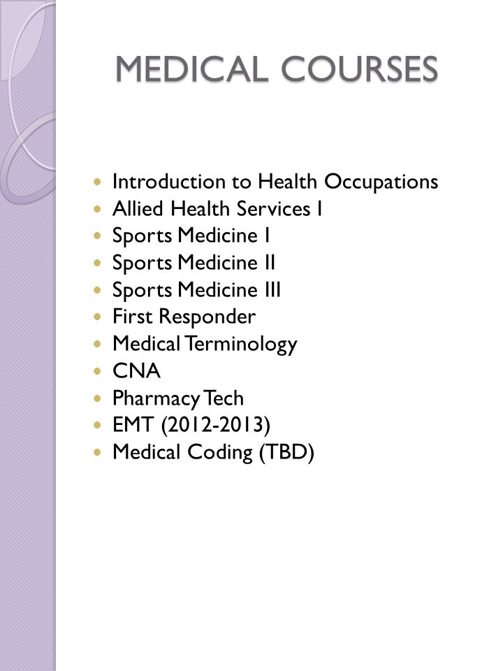 MEDICAL COURSES Introduction to Health Occupations Allied Health Services I Sports Medicine I Sports Medicine II Sports Medicine III First Responder M