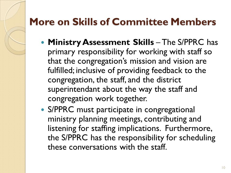 More on Skills of Committee Members Ministry Assessment Skills – The S/PPRC has primary responsibility for working with staff so that the congregation
