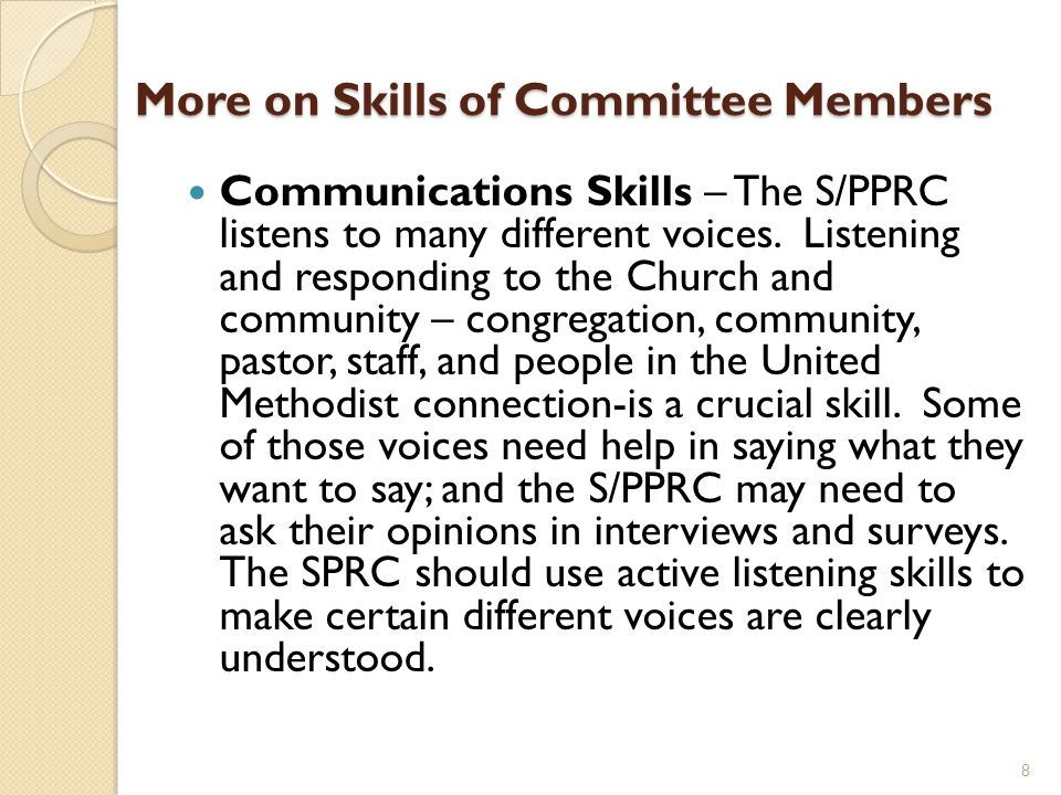More on Skills of Committee Members Communications Skills – The S/PPRC listens to many different voices. Listening and responding to the Church and co
