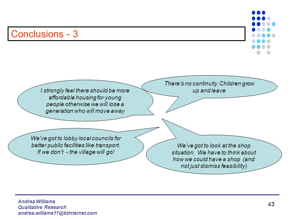Andrea Williams Qualitative Research andrea.williams11@btinternet.com 43 Conclusions - 3 There's no continuity.
