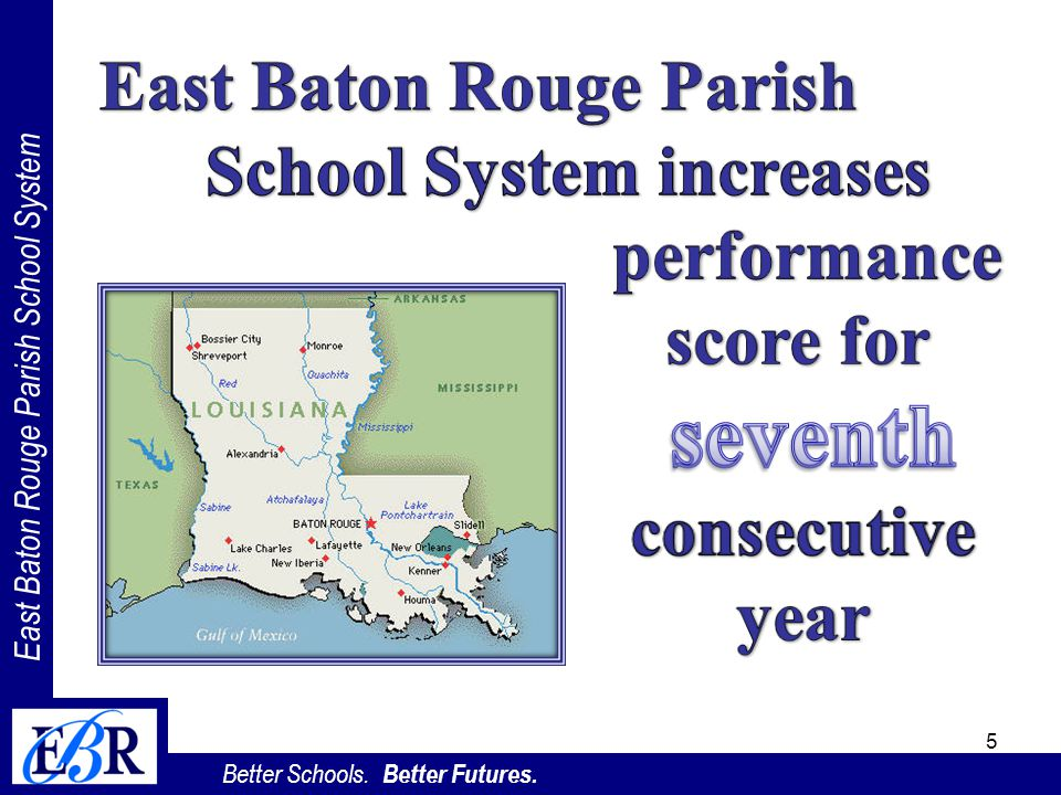 East Baton Rouge Parish School System Better Schools. Better Futures. 5