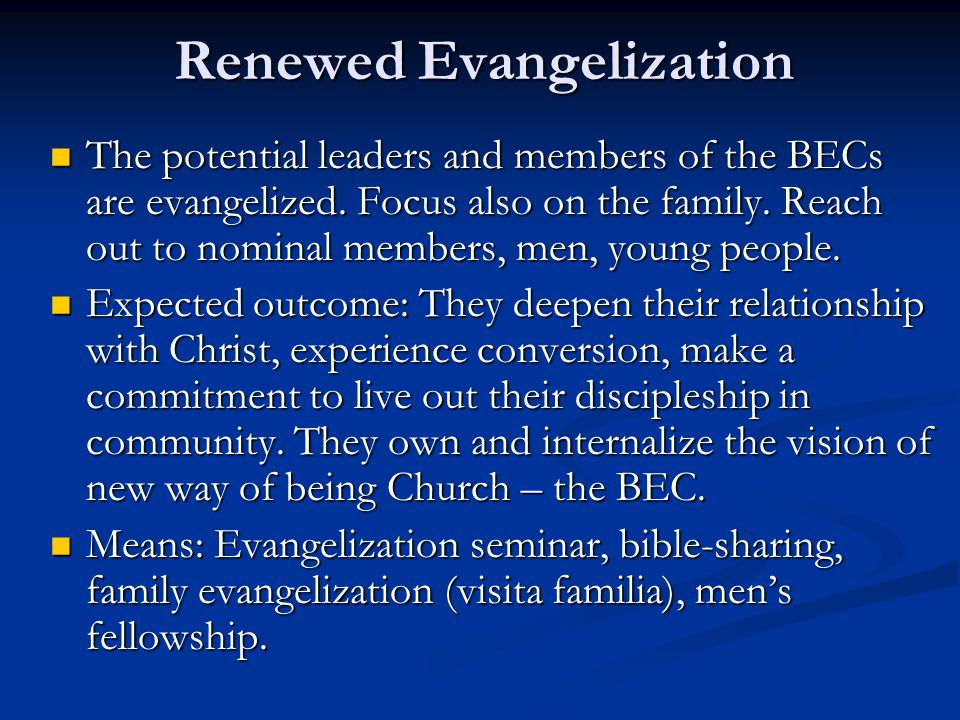 Renewed Evangelization The potential leaders and members of the BECs are evangelized.