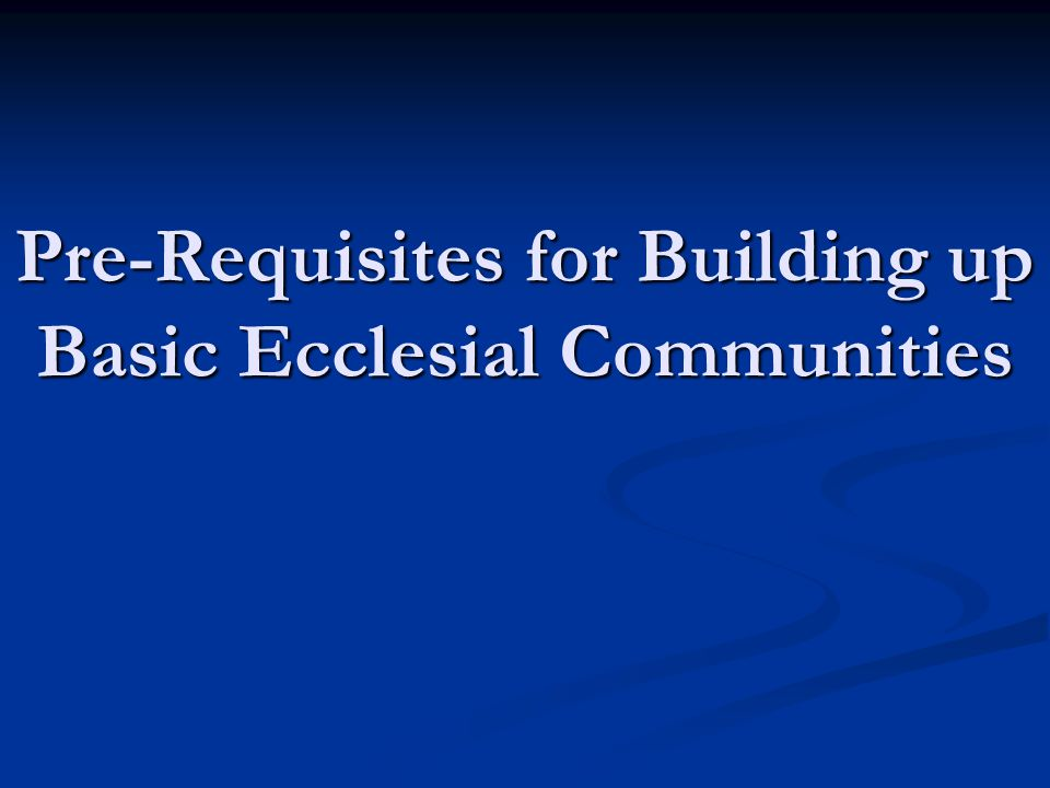 Pre-Requisites for Building up Basic Ecclesial Communities