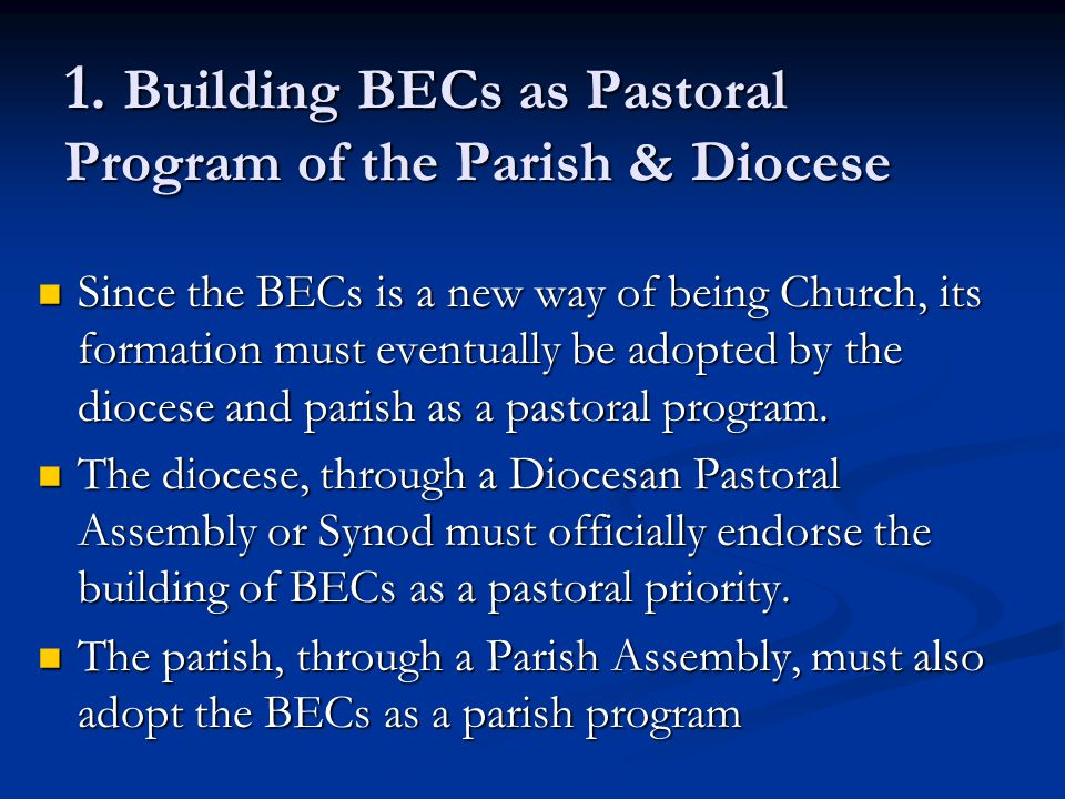 1. Building BECs as Pastoral Program of the Parish & Diocese Since the BECs is a new way of being Church, its formation must eventually be adopted by