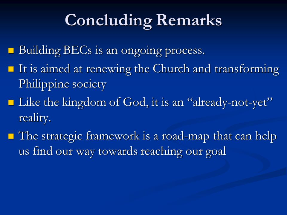 Concluding Remarks Building BECs is an ongoing process. Building BECs is an ongoing process. It is aimed at renewing the Church and transforming Phili