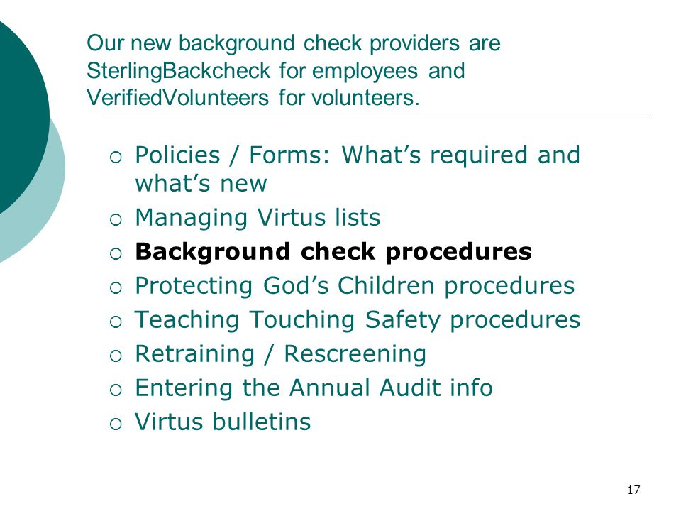17 Our new background check providers are SterlingBackcheck for employees and VerifiedVolunteers for volunteers.  Policies / Forms: What's required a