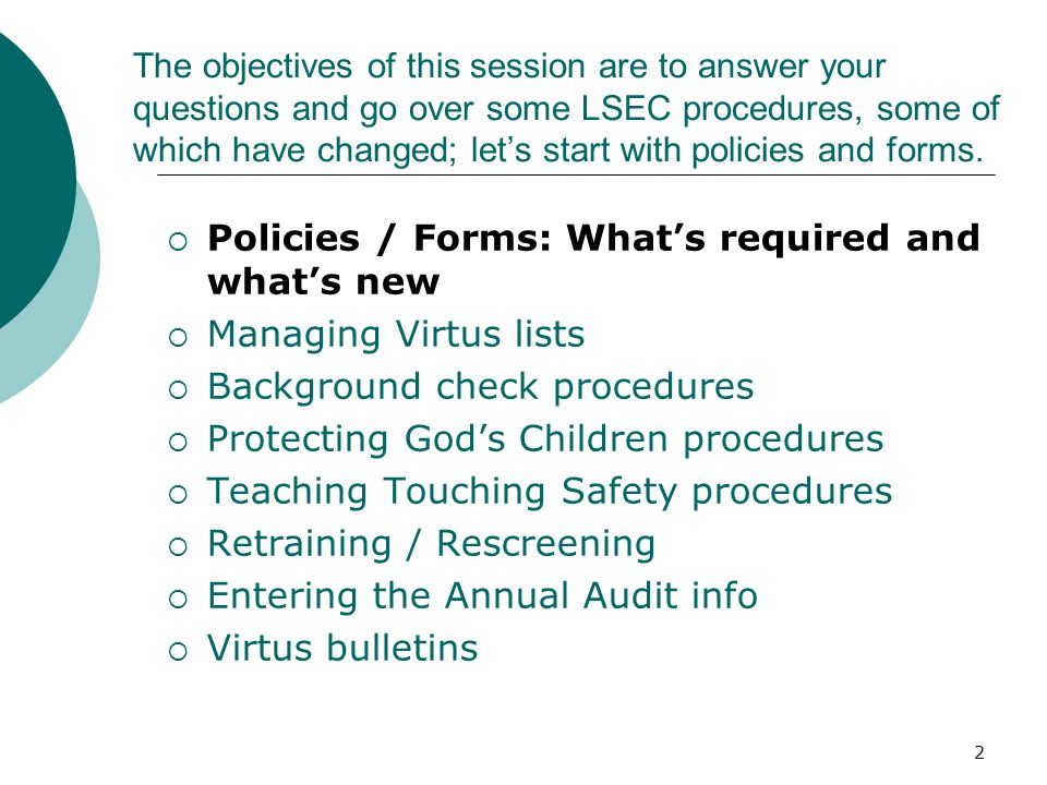 2 The objectives of this session are to answer your questions and go over some LSEC procedures, some of which have changed; let's start with policies