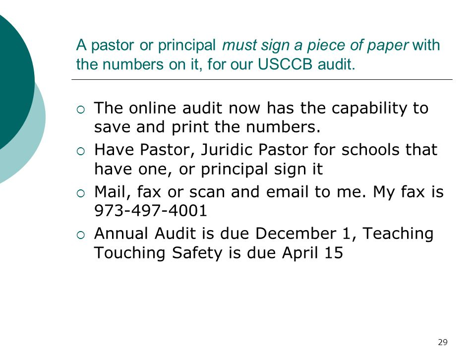 29 A pastor or principal must sign a piece of paper with the numbers on it, for our USCCB audit.  The online audit now has the capability to save and