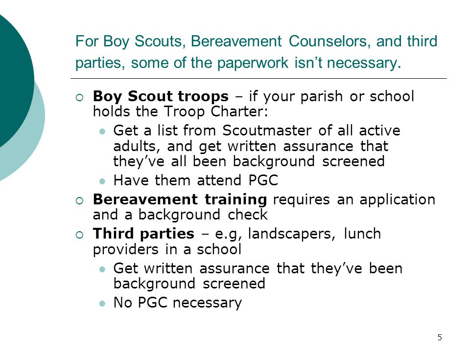 5 For Boy Scouts, Bereavement Counselors, and third parties, some of the paperwork isn't necessary.  Boy Scout troops – if your parish or school hold